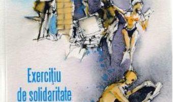 Cartea Exercitiu de solidaritate – Andreea Tanasescu (download, pret, reducere)