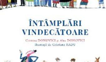 Cartea Intamplari vindecatoare – Cristina Donovici, Alex Donovici (download, pret, reducere)