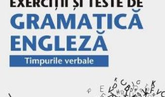 Cartea Exercitii si teste de gramatica engleza. Timpurile verbale – Georgiana Galateanu-Farnoaga (download, pret, reducere)