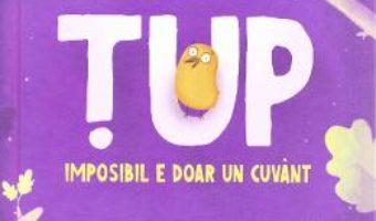 Cartea Tup. Imposibil e doar un cuvant – Alex Donovici (download, pret, reducere)