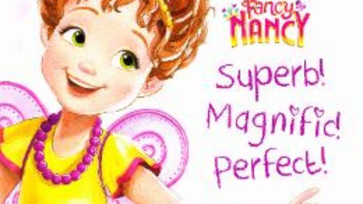 Cartea Disney junior. Fancy Nancy. Superb! Magnific! Perfect! (download, pret, reducere)