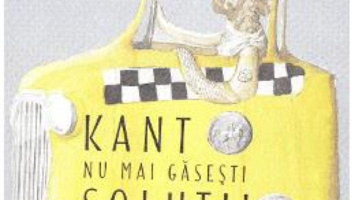 Cartea Kant nu mai gaseste solutii, cheama un filozof – Marie Robert (download, pret, reducere)