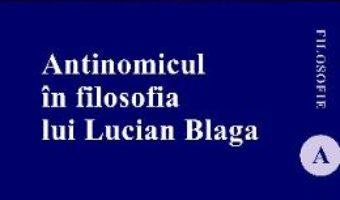 Cartea Antinomicul in filosofia lui Lucian Blaga – Valica Mihuleac (download, pret, reducere)