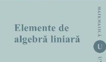 Cartea Elemente de algebra liniara – Nicolae Crainic (download, pret, reducere)