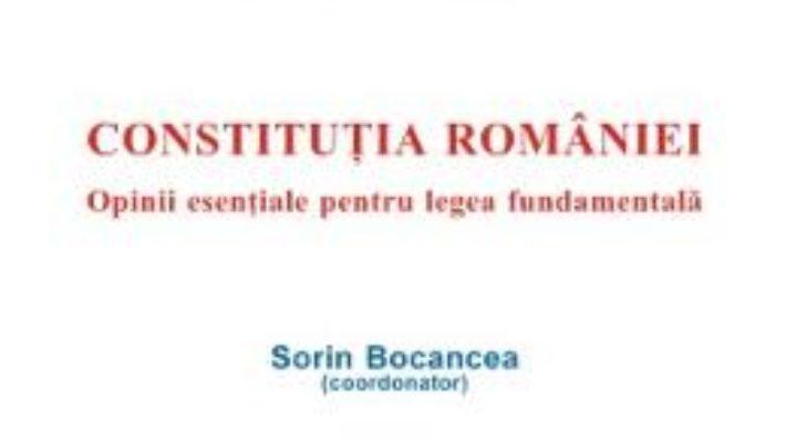 Cartea Constitutia Romaniei – Sorin Bocancea (download, pret, reducere)