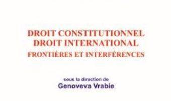 Cartea Droit constitutionnel. Droit international – Genoveva Vrabie (download, pret, reducere)
