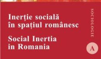 Cartea Inertie sociala in spatiul romanesc – Tudor Pitulac (download, pret, reducere)