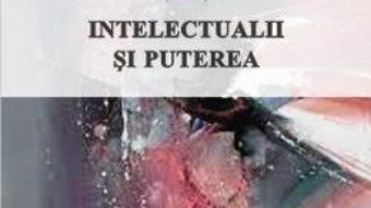 Cartea Intelectualii si puterea – Vasile Boari, Natalia Vlas, Radu Murea (download, pret, reducere)