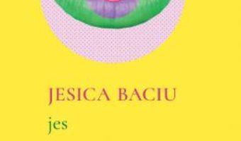 Cartea Jes – Jesica Baciu (download, pret, reducere)