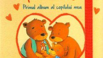 Cartea Cu dragoste, pentru tine. Primul album al copilului meu (download, pret, reducere)