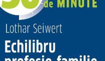 Cartea Echilibru profesie-familie – Lothar Seiwert (download, pret, reducere)