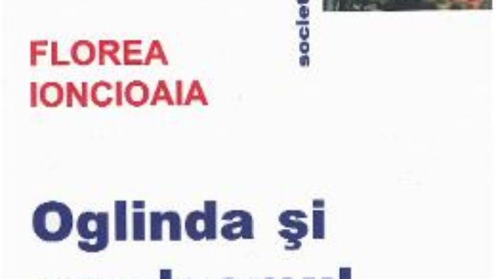 Cartea Oglinda si amalgamul – Florea Ionciaia (download, pret, reducere)