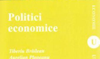 Cartea Politici economice – Tiberiu Braileanu, Aurelian Plopeanu, Alina Haller (download, pret, reducere)