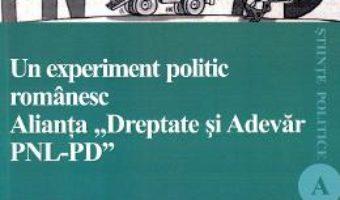 Cartea Un experiment politic romanesc. Alianta Dreptate si Adevar PNL-PD – Alexandru Radu (download, pret, reducere)