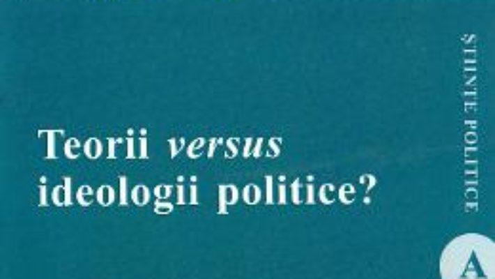Cartea Teorii versus ideologii politice? – Cecilia Tohaneanu (download, pret, reducere)