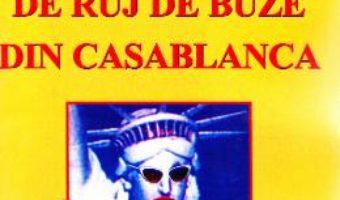 Cartea Mancatoarele de ruj de buze din Casablanca – Doru Ciucescu (download, pret, reducere)