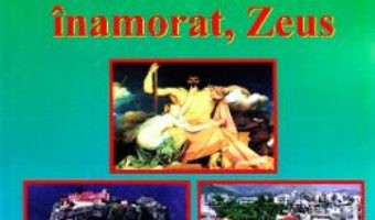 Cartea Grecia nabadaiosului inamorat, Zeus – Doru Ciucescu (download, pret, reducere)