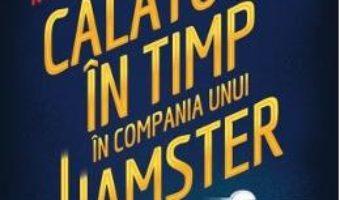 Cartea Calatorie in timp in compania unui hamster – Ross Welford (download, pret, reducere)