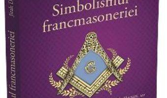 Cartea Simbolismul Francmasoneriei – Jirah Dewey Buck (download, pret, reducere)
