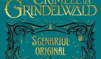 Cartea Crimele lui Grindelwald (Scenariul original). Seria Animale fantastice Vol. 2 – J.K. Rowling (download, pret, reducere)