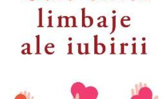 Cartea Cele cinci limbaje ale iubirii. Ed. 6 – Gary Chapman (download, pret, reducere)
