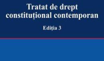 Cartea Tratat de drept constitutional contemporan Ed.3 – Cristian Ionescu (download, pret, reducere)
