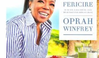 Cartea Mancare, sanatate si fericire – Oprah Winfrey (download, pret, reducere)