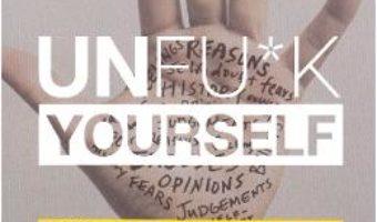 Cartea Unfu*k Yourself. Elibereaza-ti mintea si traieste-ti viata – Gary John Bishop (download, pret, reducere)
