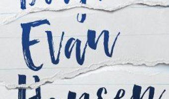 Cartea Draga Evan Hansen – Val Emmich, Steven Levenson, Benj Pasek, Justin Paul (download, pret, reducere)
