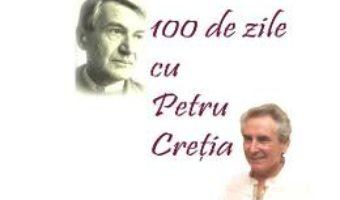 Cartea 100 de zile cu Petru Cretia – Valentin Cosereanu (download, pret, reducere)