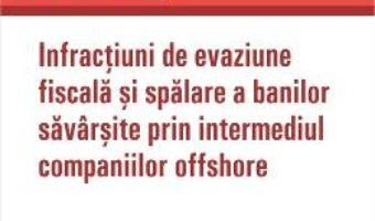 Cartea Infractiuni de evaziune fiscala si spalare a banilor savarsite prin intermediul companiilor offshore (download, pret, reducere)