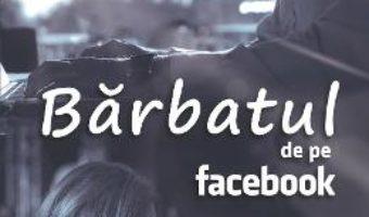 Cartea Barbatul de pe Facebook – Cintzia Angelina Mardale (download, pret, reducere)