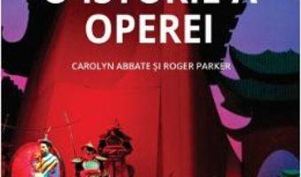 Cartea O istorie a operei – Carolyn Abbate, Roger Parker (download, pret, reducere)