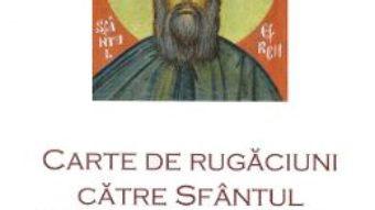 Cartea Carte de rugaciuni catre Sfantul Efrem cel Nou (download, pret, reducere)