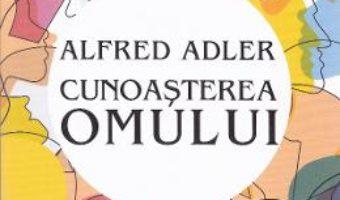Cartea Cunoasterea omului – Alfred Adler (download, pret, reducere)