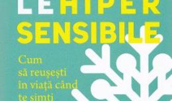 Cartea Persoanele hipersensibile – Elaine N. Aron (download, pret, reducere)