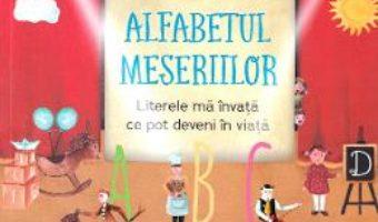 Cartea Alfabetul meseriilor – Simona Epure, Adriana Petrescu (download, pret, reducere)