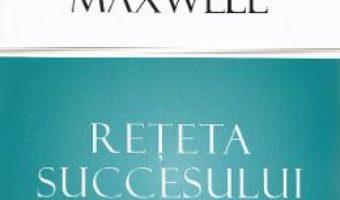 Cartea Reteta succesului – John Maxwell (download, pret, reducere)
