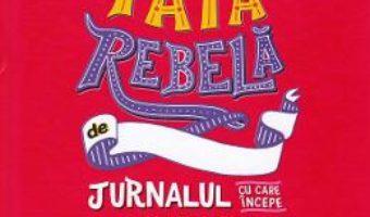 Cartea Sunt o fata rebela – Francesca Cavallo, Elena Favilli (download, pret, reducere)