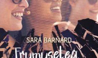 Cartea Frumusetea lucrurilor sparte – Sara Barnard (download, pret, reducere)