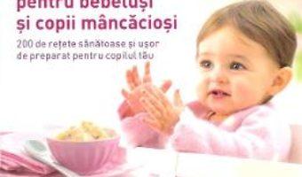 Cartea Marea carte de bucate pentru bebelusi si copii mancaciosi Ed.2 – Annabel Karmel (download, pret, reducere)