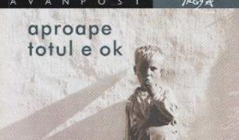 Cartea Aproape totul e OK – Francisc Baja (download, pret, reducere)