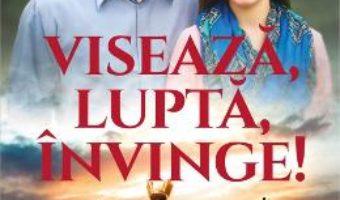 Cartea Viseaza, lupta, invinge! – Gabriela Gonzalez, Ruben Gonzalez (download, pret, reducere)