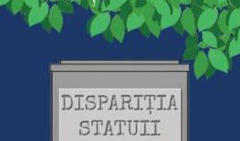 Cartea Disparitia statuii din parc – Rodica Ojog-Brasoveanu (download, pret, reducere)
