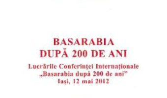 Cartea Basarabia dupa 200 de ani – Mihai Baciu, Silvia Bocancea (download, pret, reducere)
