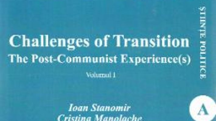 Cartea Challenges of Transition: The Post-Communist Experience(s) Vol.1 – Ioan Stanomir, Cristina Manolache (download, pret, reducere)