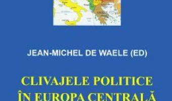 Cartea Clivajele politice in Europa Centrala si de Est – Jean-Michel de Waele (download, pret, reducere)