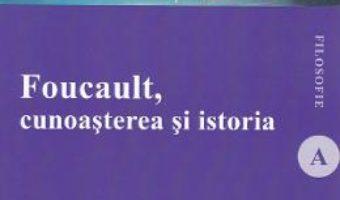 Cartea Foucault, cunoasterea si istoria – Lucian Popescu (download, pret, reducere)
