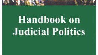 Cartea Handbook on Judicial Politics – Ramona Coman, Cristina Dallara (download, pret, reducere)