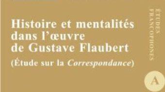 Cartea Histoire et mentalites dans l'oeuvre de Gustave Flaubert – Diana Rinciog (download, pret, reducere)